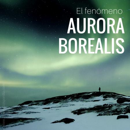 El fenómeno Aurora Borealis
